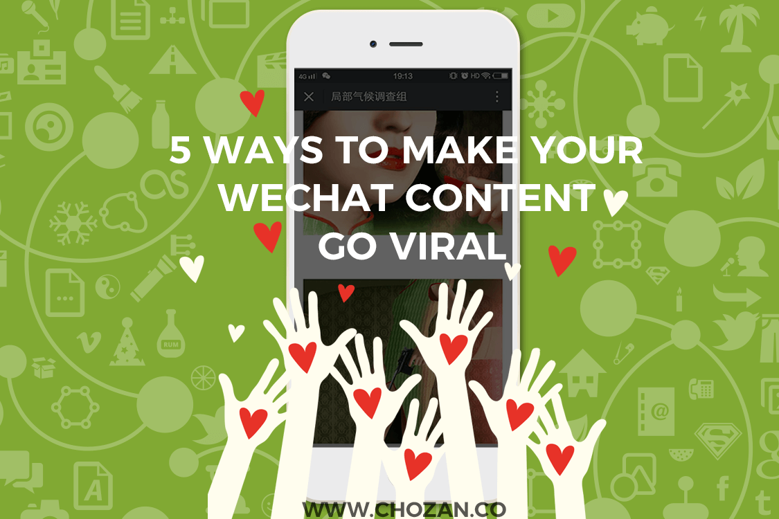 5 Ways to Make Your WeChat Content Go Viral - ChoZan