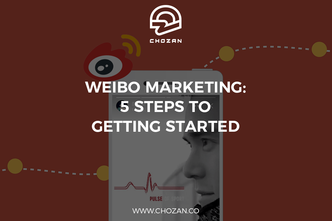 bf8e006d17c Weibo Marketing  5 Steps to Getting Started - ChoZan