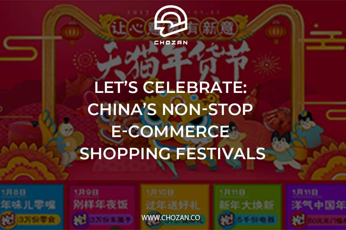 5051e515e Let s celebrate  China s non-stop e-commerce shopping festivals - ChoZan